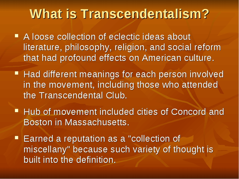 What is Transcendentalism? A loose collection of eclectic ideas about literat...