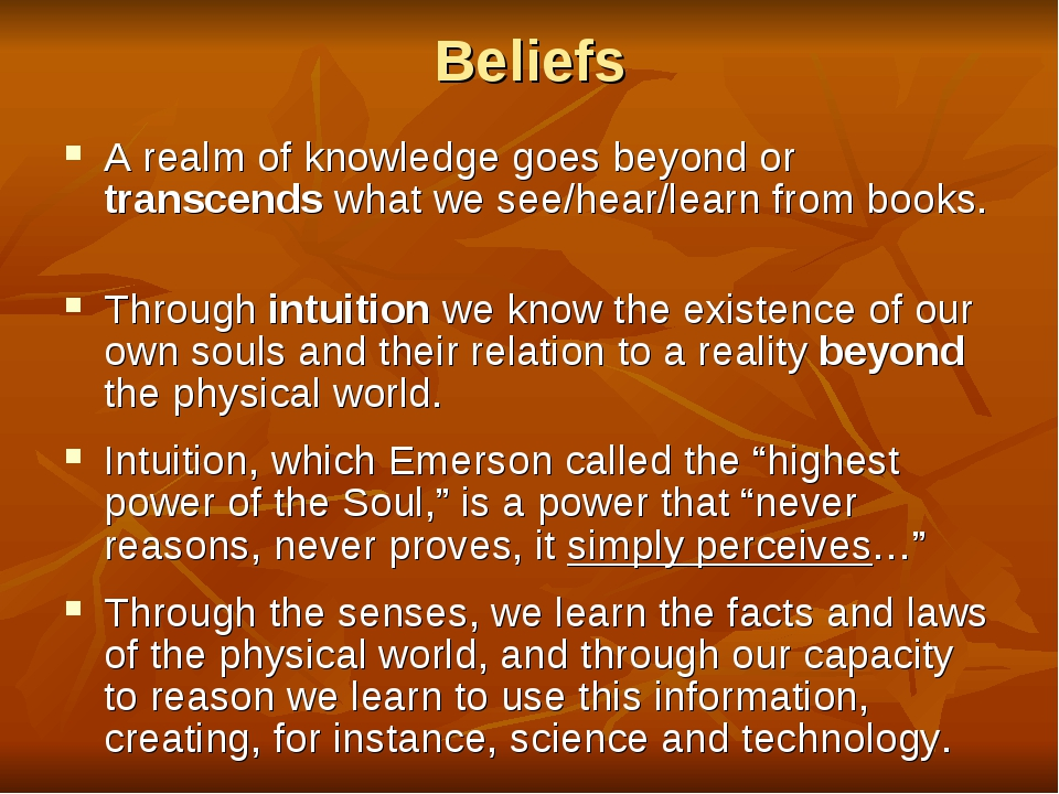 Beliefs A realm of knowledge goes beyond or transcends what we see/hear/learn...