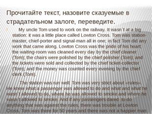 Прочитайте текст, назовите сказуемые в страдательном залоге, переведите. My u