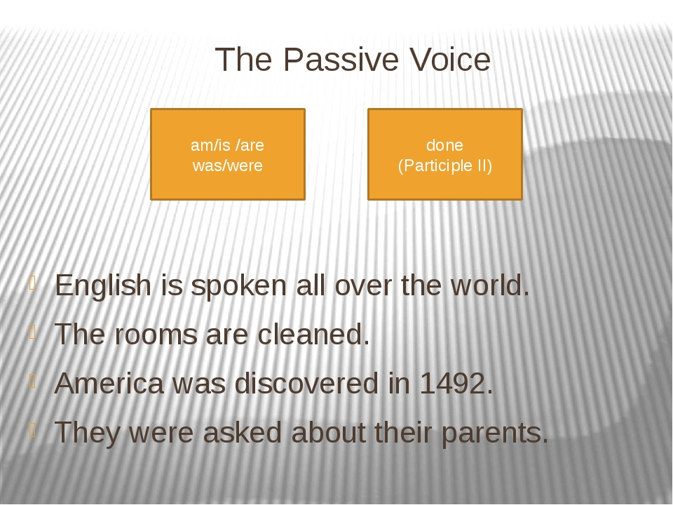 The Passive Voice     English is spoken all over the world. The rooms are cl...