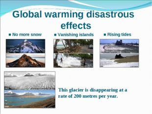 Global warming disastrous effects ■ Vanishing islands ■ No more snow ■ Rising