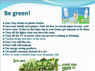 ■ Don't buy drinks in plastic bottles. ■ Save your family newspapers. Find o