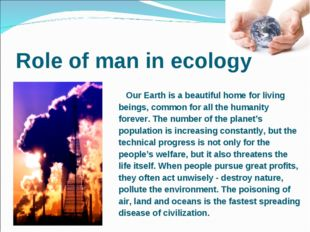 Role of man in ecology 	 Our Earth is a beautiful home for living beings, com