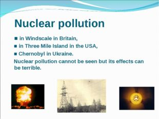Nuclear pollution 	■ in Windscale in Britain, ■ in Three Mile Island in the U