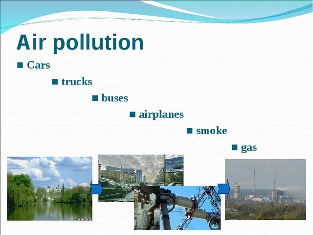 Air pollution ■ Cars ■ trucks ■ buses ■ airplanes ■ smoke ■ gas ■ dirt