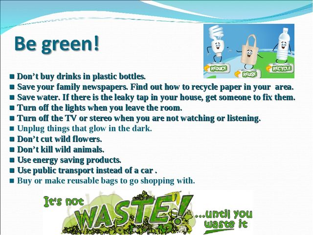 ■ Don't buy drinks in plastic bottles. ■ Save your family newspapers. Find o...
