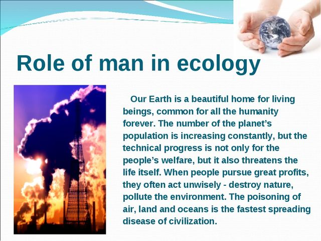 Role of man in ecology 	 Our Earth is a beautiful home for living beings, com...