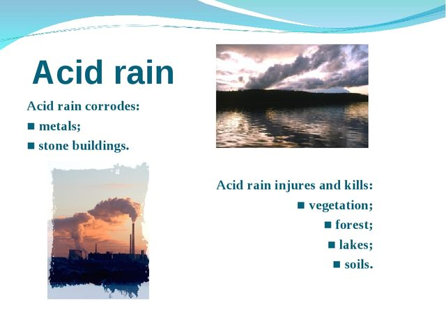Acid rain Acid rain corrodes: ■ metals; ■ stone buildings. Acid rain injures...