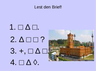 Lest den Brief! 1. □ ∆ □. 2. ∆ □ □ ? 3. +, □ ∆ □. 4. □ ∆ ◊.
