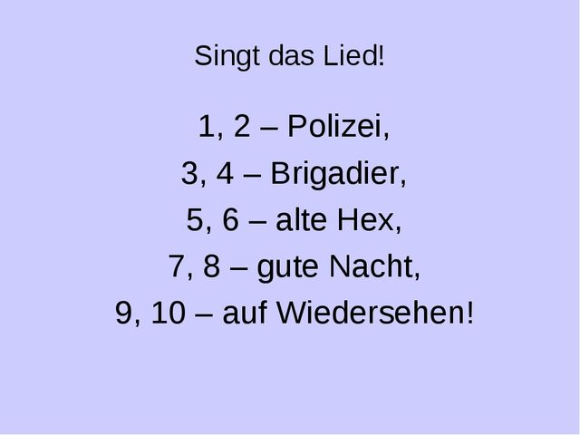 Singt das Lied! 1, 2 – Polizei, 3, 4 – Brigadier, 5, 6 – alte Hex, 7, 8 – gut...