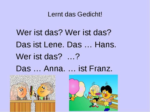 Lernt das Gedicht! Wer ist das? Wer ist das? Das ist Lene. Das … Hans. Wer is...