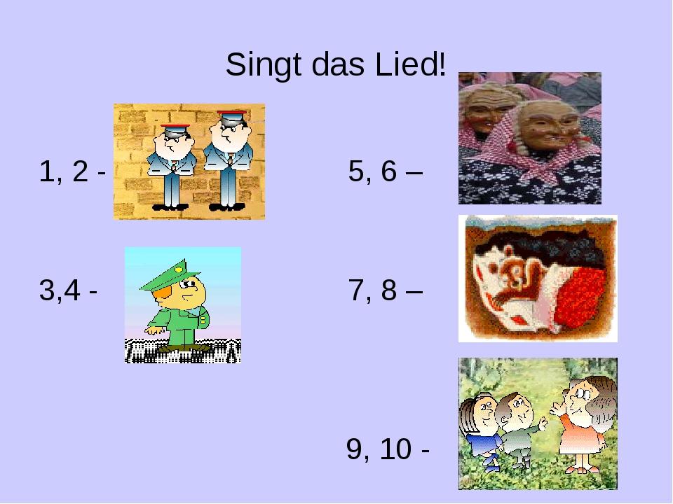 Singt das Lied! 1, 2 - 5, 6 – 3,4 - 7, 8 – 9, 10 -