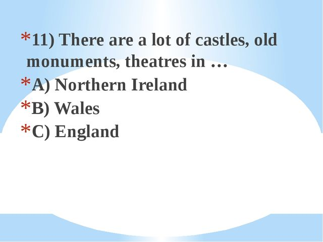 11) There are a lot of castles, old monuments, theatres in … A) Northern Irel...