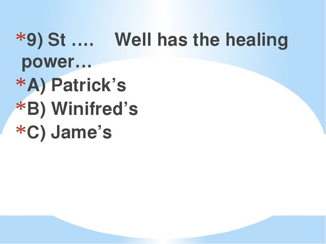 9) St …. Well has the healing power… A) Patrick's B) Winifred's C) Jame's
