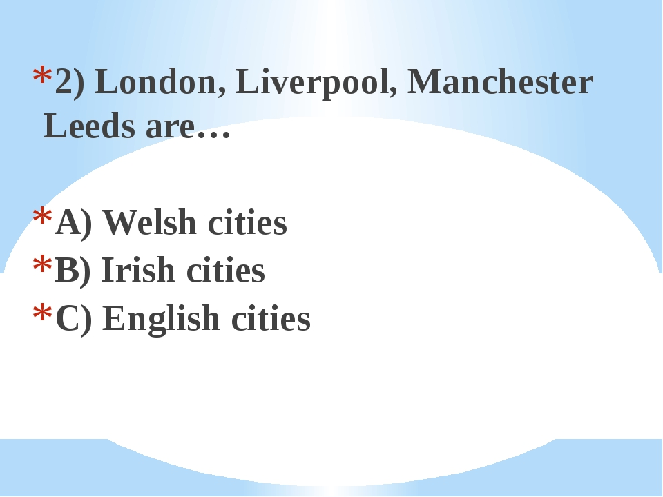 2) London, Liverpool, Manchester Leeds are… A) Welsh cities B) Irish cities C...