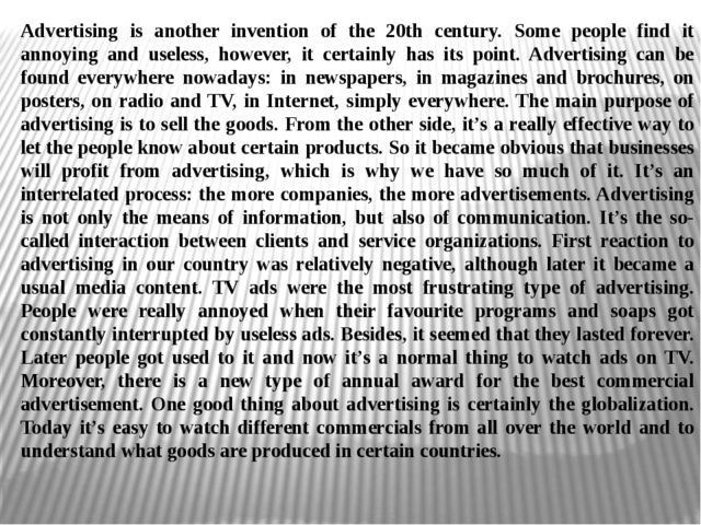 Advertising is another invention of the 20th century. Some people find it ann...
