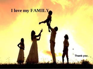 I love my FAMILY Thank you . Щелкните значок, чтобы добавить фотографию разме