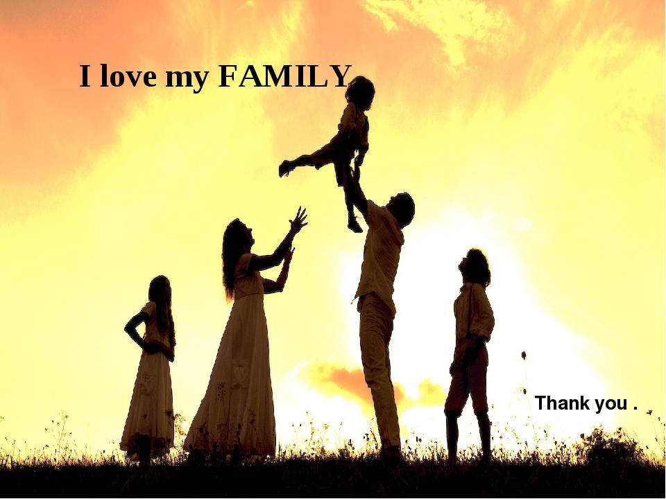 I love my FAMILY Thank you . Щелкните значок, чтобы добавить фотографию разме...