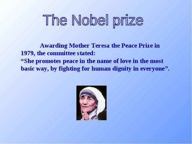 "Awarding Mother Teresa the Peace Prize in 1979, the committee stated: ""She..."