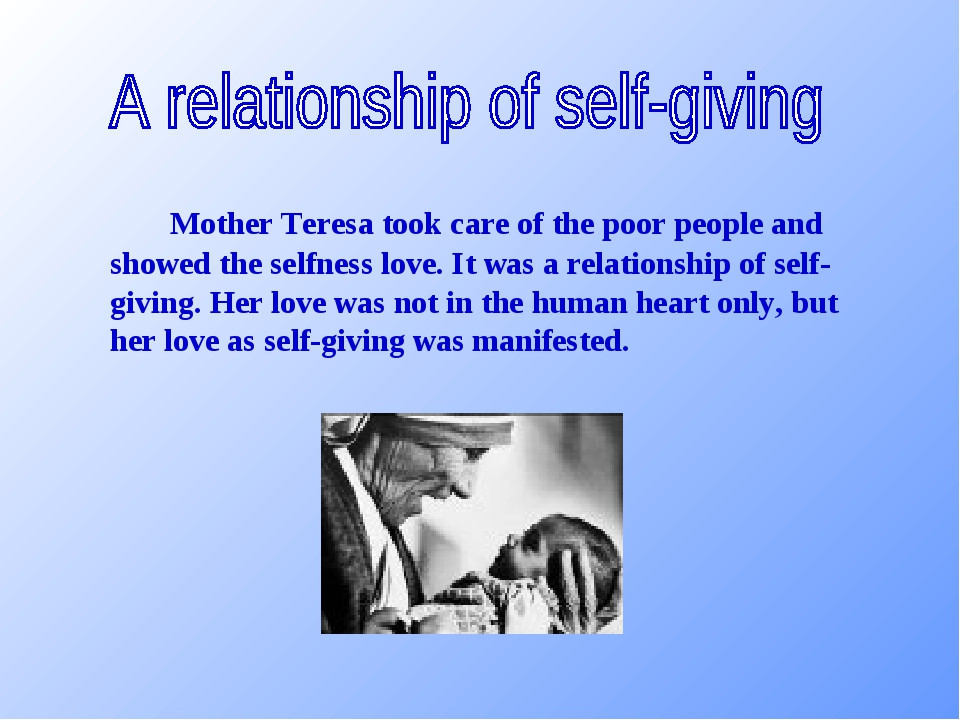Mother Teresa took care of the poor people and showed the selfness love. I...