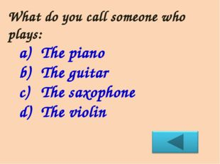 What do you call someone who plays: The piano The guitar The saxophone The vi