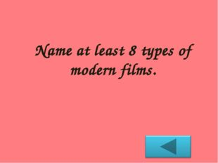Name at least 8 types of modern films.