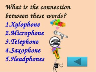 What is the connection between these words? Xylophone Microphone Telephone Sa
