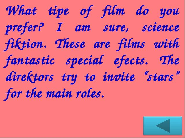 What tipe of film do you prefer? I am sure, science fiktion. These are films...