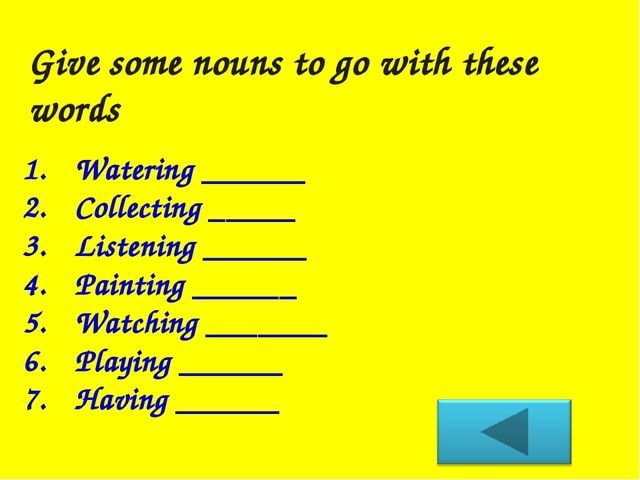 Give some nouns to go with these words Watering ______ Collecting _____ Liste...
