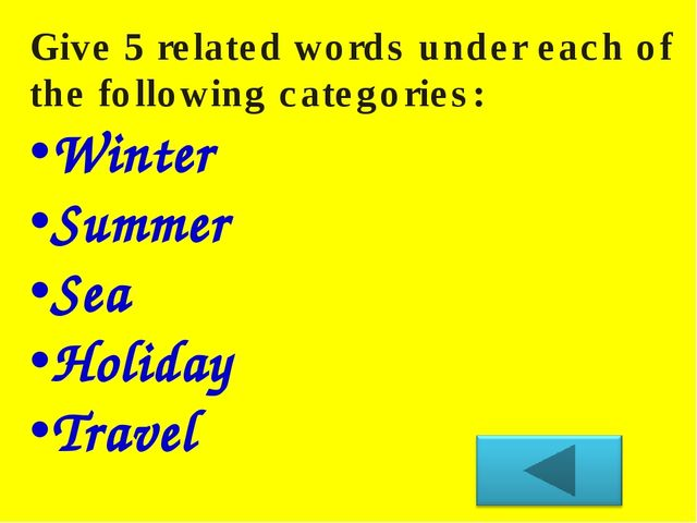 Give 5 related words under each of the following categories: Winter Summer Se...