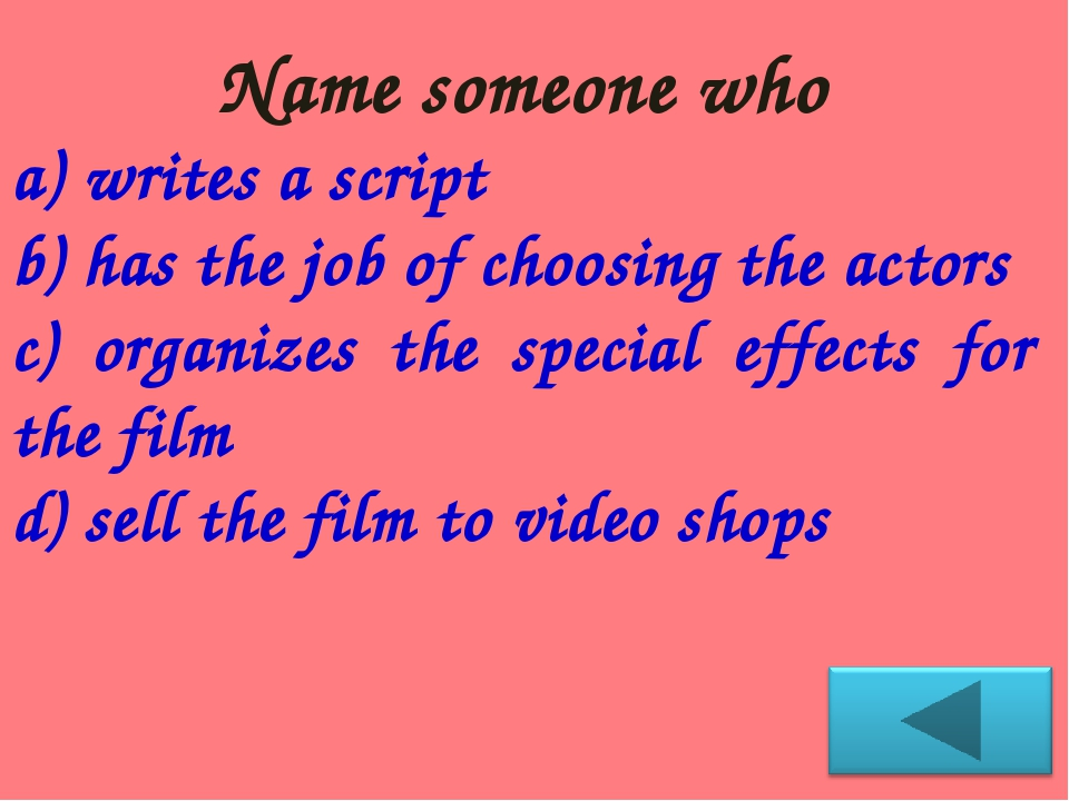 Name someone who writes a script has the job of choosing the actors organizes...