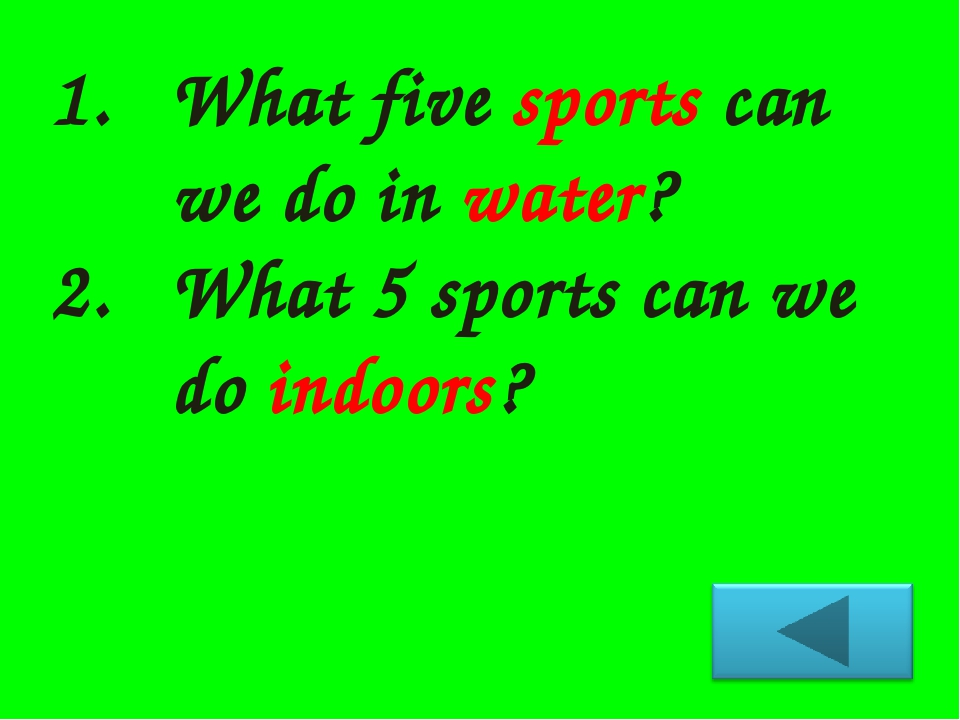 What five sports can we do in water? What 5 sports can we do indoors?