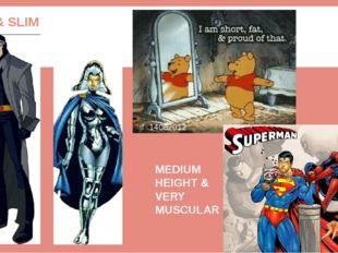 TALL & SLIM MEDIUM HEIGHT& BUILD SHORT & FAT MEDIUM HEIGHT & VERY MUSCULAR 14