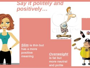 Say it politely and positively… Slim is thin but has a more positive meaning