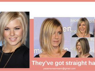 They've got straight hair yasamansamsami@gmail.com BLOND LIGHT BROWN