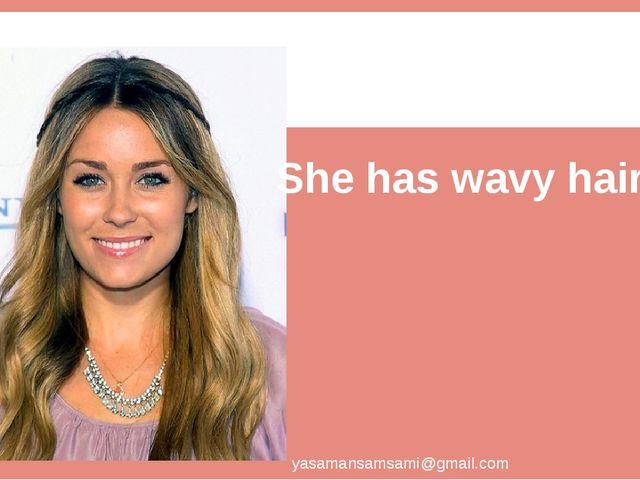 She has wavy hair yasamansamsami@gmail.com