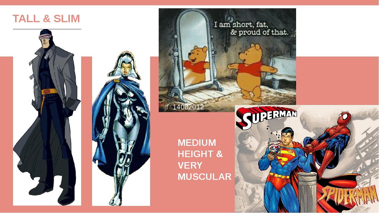 TALL & SLIM MEDIUM HEIGHT& BUILD SHORT & FAT MEDIUM HEIGHT & VERY MUSCULAR 14...