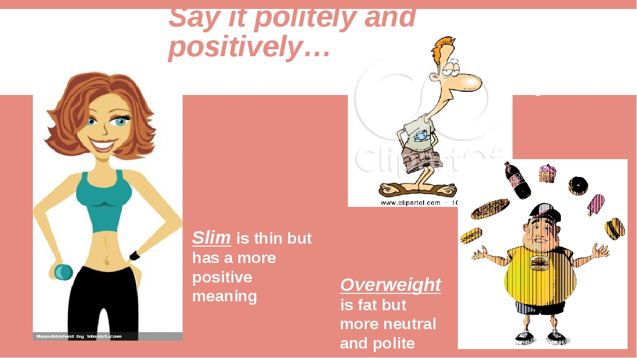 Say it politely and positively… Slim is thin but has a more positive meaning...