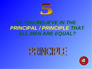 DO YOU BELIEVE IN THE PRINCIPAL / PRINCIPLE THAT ALL MEN ARE EQUAL?