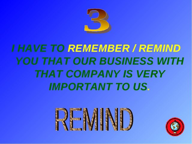 I HAVE TO REMEMBER / REMIND YOU THAT OUR BUSINESS WITH THAT COMPANY IS VERY...