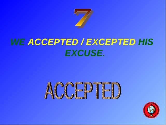 WE ACCEPTED / EXCEPTED HIS EXCUSE.