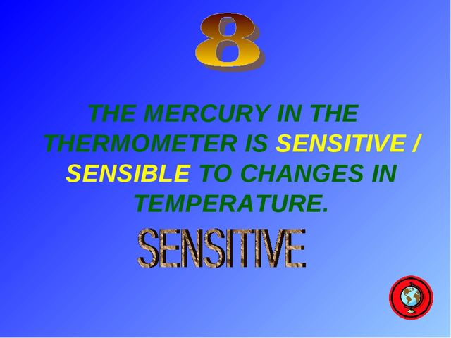 THE MERCURY IN THE THERMOMETER IS SENSITIVE / SENSIBLE TO CHANGES IN TEMPERAT...
