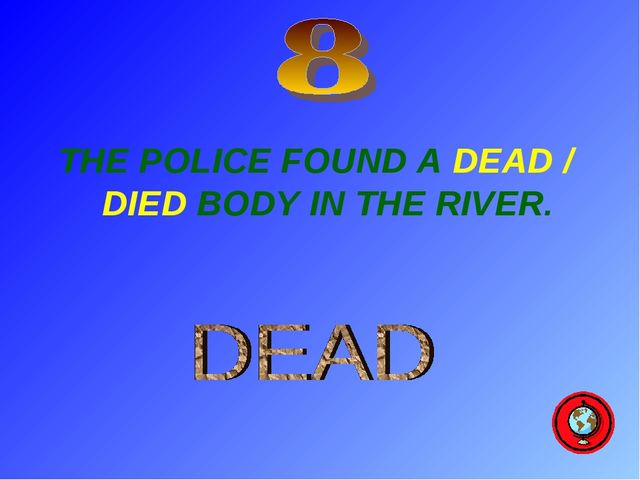 THE POLICE FOUND A DEAD / DIED BODY IN THE RIVER.