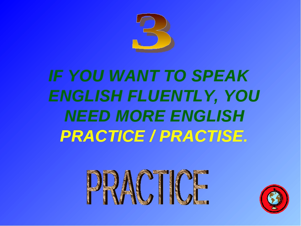 IF YOU WANT TO SPEAK ENGLISH FLUENTLY, YOU NEED MORE ENGLISH PRACTICE / PRAC...