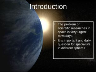 Introduction The problem of scientific researches in space is very urgent now