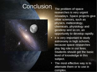 Conclusion The problem of space researches is very urgent nowadays. Space pro