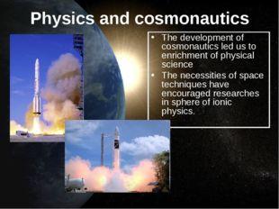 Physics and cosmonautics The development of cosmonautics led us to enrichment