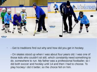 - Get to traditions find out why and how did you get in hockey. - On skates s