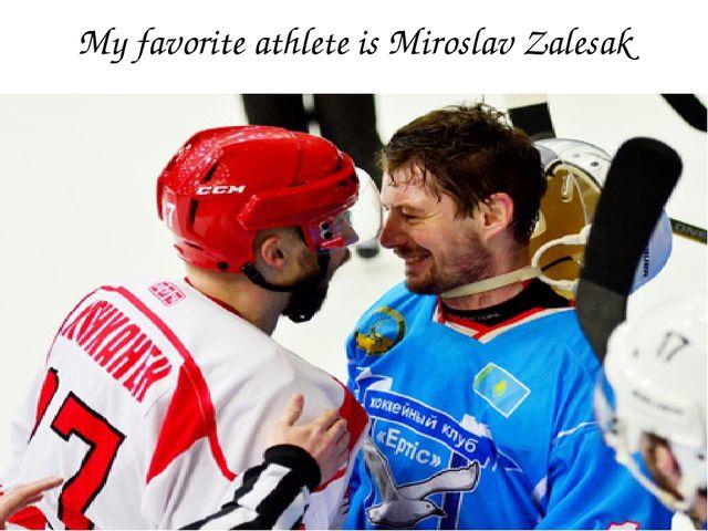 My favorite athlete is Miroslav Zalesak