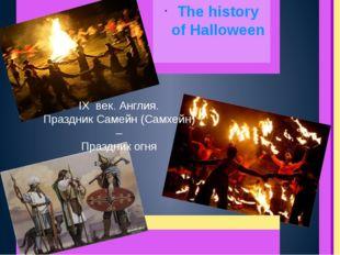 The history of Halloween IX век. Англия. Праздник Самейн (Самхейн) – Праздник